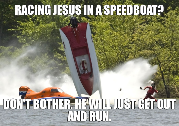 Racing Jesus in a speedboat?