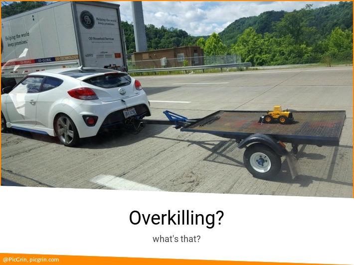 Overkilling?