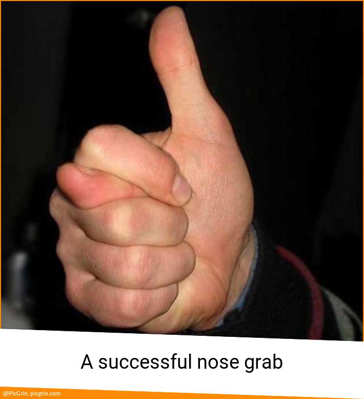 A successful nose grab