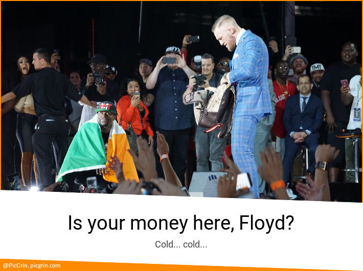 Is your money here, Floyd?