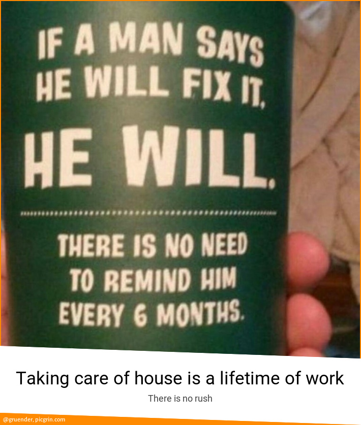 Taking care of house is a lifetime of work