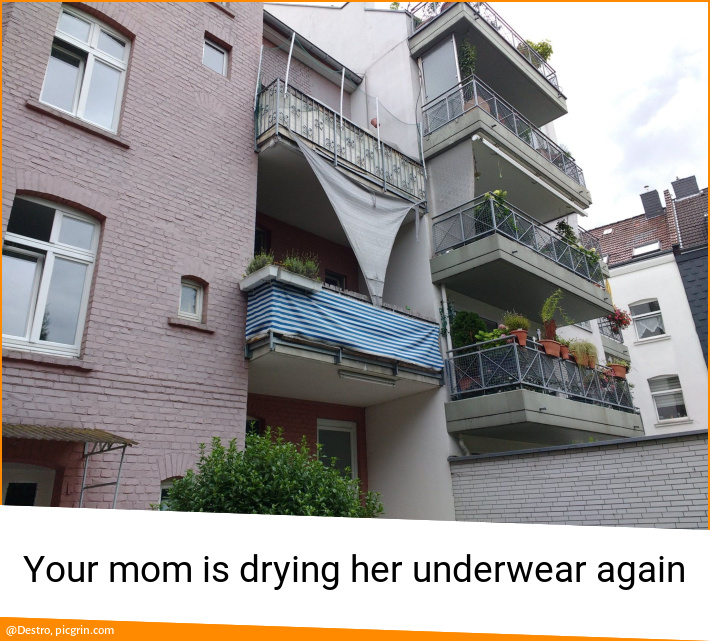 Your mom is drying her underwear again
