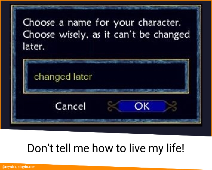 Don't tell me how to live my life!