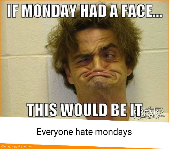 Everyone hate mondays